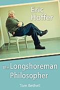 Eric Hoffer: The Longshoreman Philosopher (Hoover Inst Press Publication)