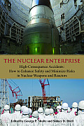 The Nuclear Enterprise: High-Consequence Accidents: How to Enhance Safety & Minimize Risks in Nuclear Weapons & Reactors