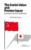 The Soviet Union and Postwar Japan: Escalating Challenge and Response