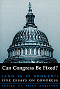 Can Congress Be Fixed?: And Is It Broken? Five Essays on Congressional Reform