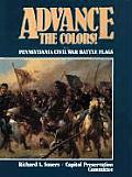 Advance the Colors! #2: Advance the Colors, Volume II: Pennsylvania Civil War Battle Flags