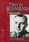 Martin Bormann Nazi In Exile