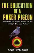 The Education of a Poker Pigeon: Secrets Learned from a Life in High-Stakes Poker