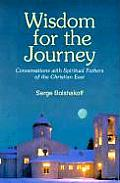 Wisdom for the Journey: Conversations with Spiritual Fathers of the Christian East