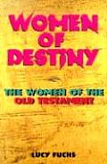 Women of Destiny: The Women of the Old Testament