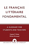 Le Francais Litteraire Fondamental: A Glossary for Students and Teachers