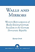 Walls and Mirrors: Western Representations of Really Existing German in the German Democratic Republic