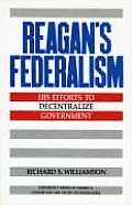 Reagan's Federalism: His Efforts to Decentralize Government