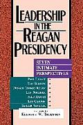 Leadership in the Reagan Presidency: Seven Intimate Perspectives