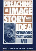 Preaching As Image, Story, & Idea Vol. VII: Sermons That Work