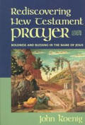 Rediscovering New Testament Prayer: Boldness and Blessing in the Name of Jesus