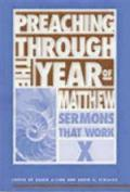 Sermons That Work #10: Preaching Through the Year of Matthew