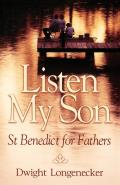 Listen My Son: St. Benedict for Fathers