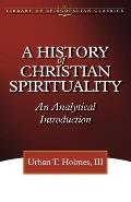 A History of Christian Spirituality: An Analytical Introduction (Library of Episcopalian Classics)