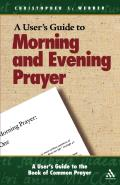 A User's Guide to Morning and Evening Prayer (User's Guide to the Book of Common Prayer: Morning and Eveni)