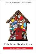 This Must Be the Place: Reflections on Home