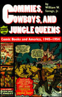 Commies, Cowboys, and Jungle Queens: Comic Books and America, 1945 1954