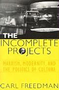 Incomplete Projects Marxism Modernity & the Politics of Culture