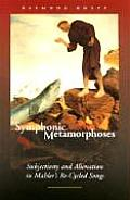 Symphonic Metamorphoses: Subjectivity and Alienation in Mahler's Re-Cycled Songs