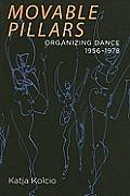 Movable Pillars: Organizing Dance, 1956-1978