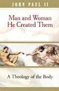 Man & Woman He Created Them A Theology of the Body