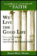 We Live the Good Life: Growing Spiritually Through the Catechism of the Catholic Church, Vol. 3