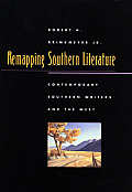 Remapping Southern Literature Contemporary Southern Writers & the West