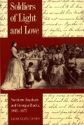 Soldiers of Light and Love: Northern Teachers and Georgia Blacks, 1865-1873