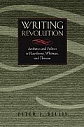 Writing Revolution Aesthetics & Politics in Hawthorne Whitman & Thoreau