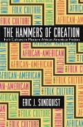 The Hammers of Creation: Folk Culture in Modern African-American Fiction