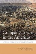 Company Towns in the Americas: Landscape, Power, and Working-Class Communities (Geographies of Justice and Social Transformation) Cover