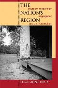 The Nation's Region: Southern Modernism, Segregation, and U.S. Nationalism (New Southern Studies) Cover