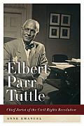 Elbert Parr Tuttle Chief Jurist of the Civil Rights Revolution