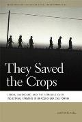 They Saved the Crops: Labor, Landscape, and the Struggle Over Industrial Farming in Bracero-Era California (Geographies of Justice and Social Transformation) Cover