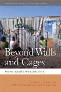 Beyond Walls and Cages: Prisons, Borders, and Global Crisis (Geographies of Justice and Social Transformation) Cover