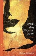 Break Any Woman Down (Flannery O'Connor Award for Short Fiction) Cover