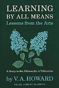 Learning By All Means : Lessons From the Arts: a Study in the Philosophy of Education (92 Edition)