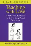 Teaching With Love : A Feminist Approach To Early Childhood Education (97 Edition) by Lisa S. Goldstein