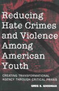 Reducing Hate Crimes and Violence Among American Youth: Creating Transformational Agency Through Critical Praxis Second Printing