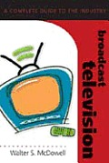 Broadcast Television: A Complete Guide to the Industry