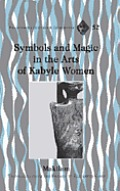 Symbols and Magic in the Arts of Kabyle Women: Translated from the French by Elizabeth Corp