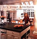 Joan Kohn's It's Your Kitchen: Over 100 Inspirational Kitchens
