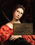 One Hundred Saints Their Lives & Likenesses Drawn from Butlers Lives of the Saints & Great Works of Western Art