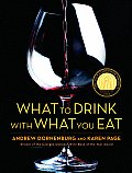What to Drink with What You Eat The Definitive Guide to Pairing Food with Wine Beer Spirits Coffee Tea Even Water Based on Expert Advice from Americas Best Sommeliers
