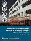 Establishing Private Health Care Facilities in Developing Countries: A Guide for Medical Entrepreneurs