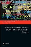 Public Policy & the Challenge of Chronic Noncommunicable Dispublic Policy & the Challenge of Chronic Noncommunicable Diseases Eases (Directions in Development Directions in Development)