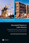 Structured Finance in Latin America: Channeling Pension Funds to Housing, Infrastructure, and Small Business