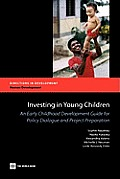 Investing in Young Children: An Early Childhood Development Guide for Policy Dialogue and Project Preparation