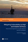 Mitigating Vulnerability to High and Volatile Oil Prices: Power Sector Experience in Latin America and the Caribbean
