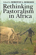 Rethinking Pastoralism in Africa: Gender, Culture, and Myth of Patriarchal Pastoralist